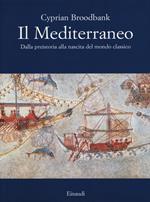 Il Mediterraneo. Dalla preistoria alla nascita del mondo classico. Ediz. illustrata