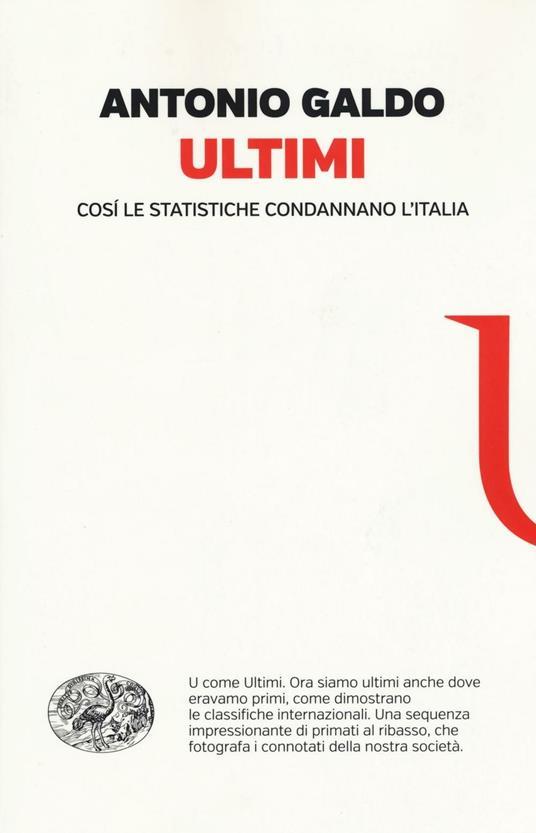 Ultimi. Così le statistiche condannano l'Italia - Antonio Galdo - copertina