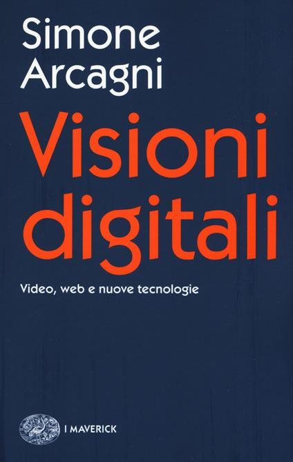 Visioni digitali. Video, web e nuove tecnologie - Simone Arcagni - copertina