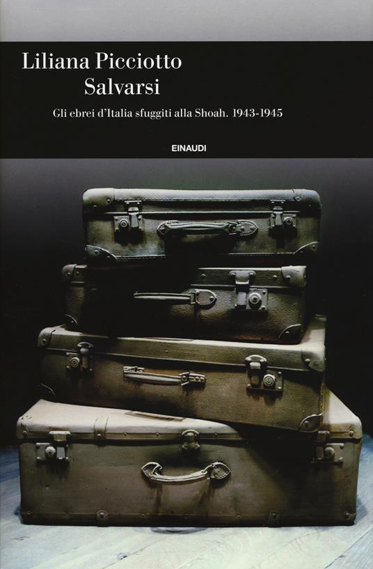 Salvarsi. Gli ebrei d'Italia sfuggiti alla Shoah. 1943-1945 - Liliana Picciotto - copertina