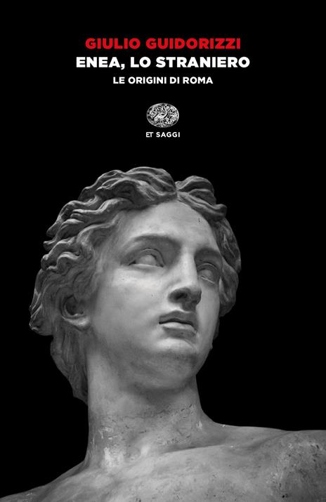 Enea, lo straniero. Le origini di Roma - Giulio Guidorizzi - copertina
