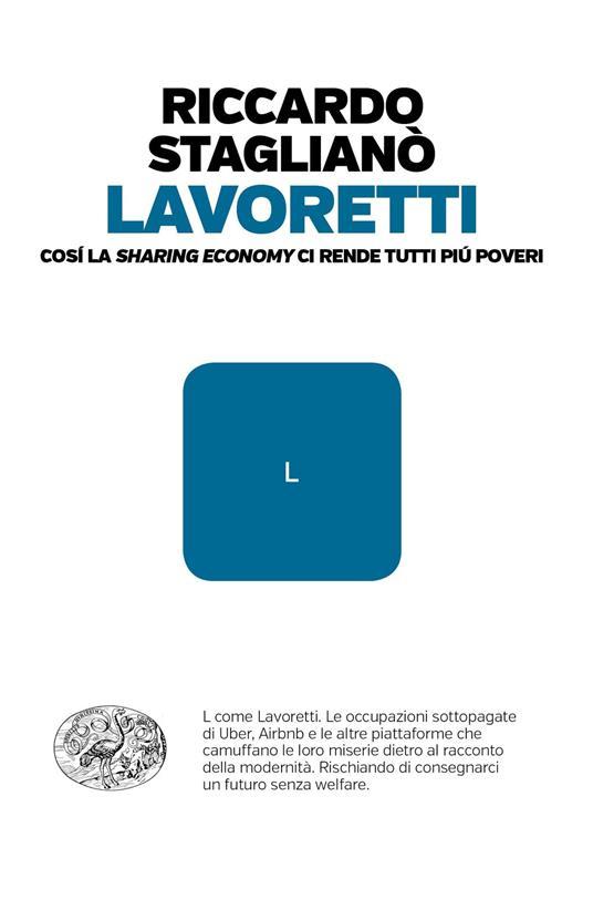 Lavoretti. Così la «sharing economy» ci rende tutti più poveri - Riccardo Staglianò - copertina