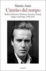 L' attrito del tempo. Bellow, Nabokov, Hitchens, Travolta, Trump. Saggi e reportage, 1986-2016