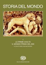 Storia del mondo. Vol. 1: Le prime civiltà. Il mondo prima del 600