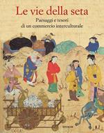 Le vie della seta. Popoli, culture, paesaggi