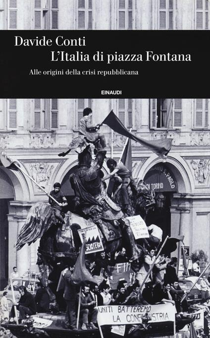 L' Italia di piazza Fontana. Alle origini della crisi repubblicana - Davide Conti - copertina