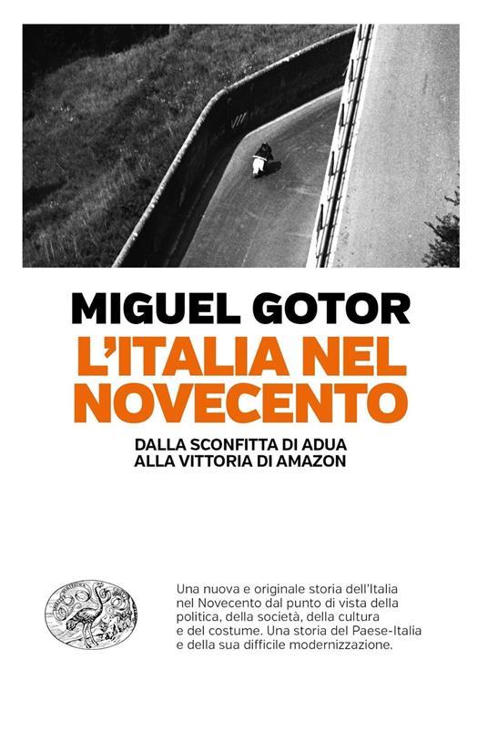 L' Italia nel Novecento. Dalla sconfitta di Adua alla vittoria di Amazon - Miguel Gotor - copertina