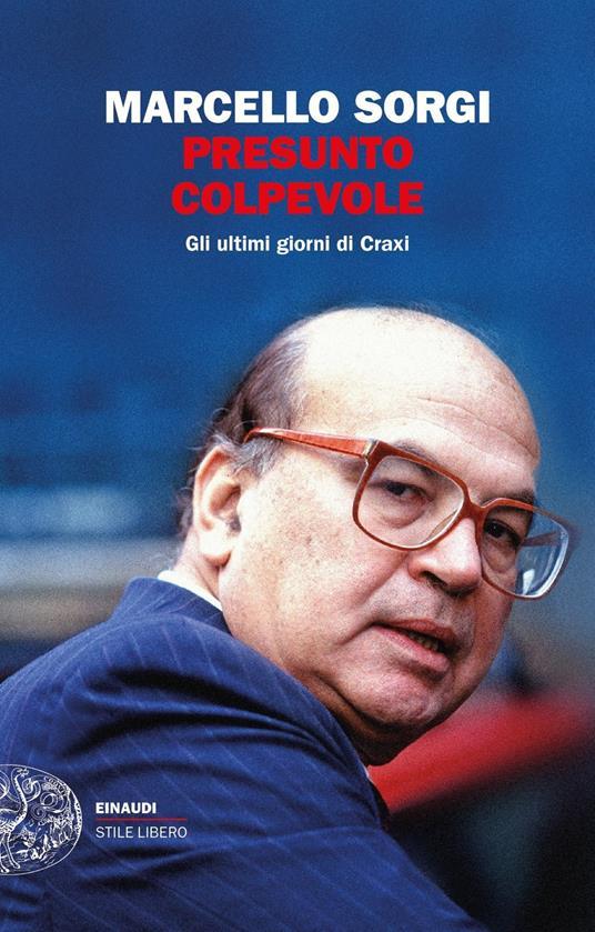 Presunto colpevole. Gli ultimi giorni di Craxi - Marcello Sorgi - copertina