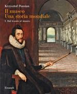 Il museo. Una storia mondiale. Vol. 1: Dal tesoro al museo.