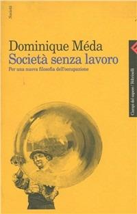 Società senza lavoro. Per una nuova filosofia dell'occupazione - Dominique Méda - copertina