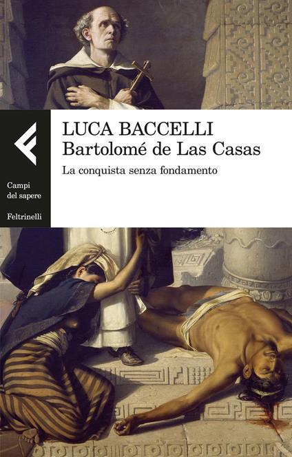 Bartolomé de Las Casas. La conquista senza fondamento - Luca Baccelli - copertina