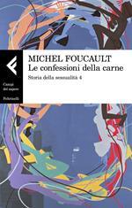 Storia della sessualità. Vol. 4: confessioni della carne, Le.