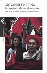Le ragioni di un decennio. 1969-1979. Militanza, violenza, sconfitta, memoria