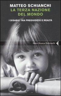 La terza nazione del mondo. I disabili tra pregiudizio e realtà - Matteo Schianchi - copertina