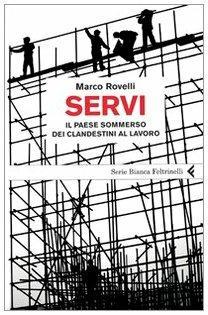 Servi. Il paese sommerso dei clandestini al lavoro - Marco Rovelli - 2
