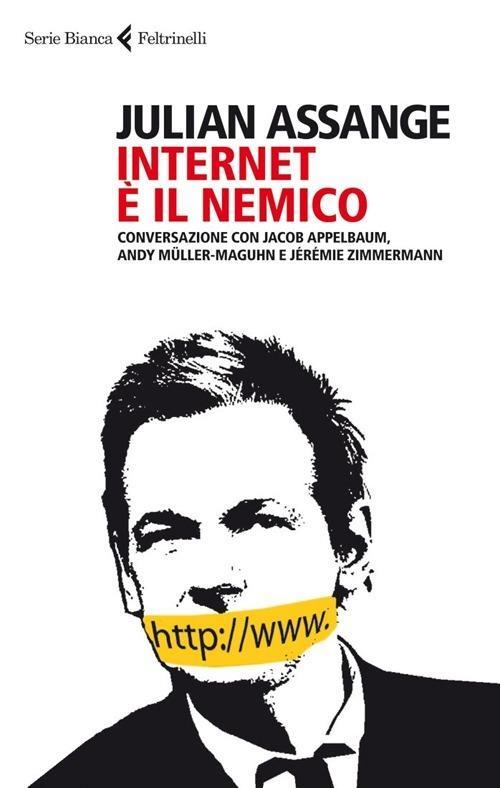 Internet è il nemico. Conversazione con Jacob Appelbaum, Andy Müller-Maguhn e Jérémie Zimmermann - Julian Assange - copertina