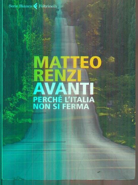 Avanti. Perché l'Italia non si ferma - Matteo Renzi - 3