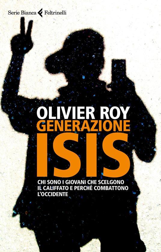 Generazione ISIS.  Chi sono i giovani che scelgono il Califfato e perché combattono l'Occidente - Olivier Roy - copertina