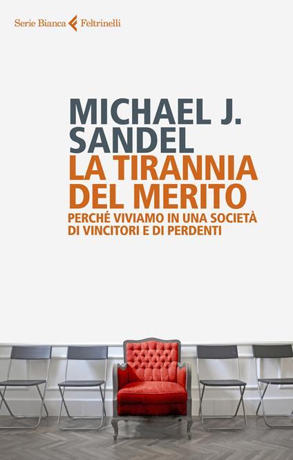 La tirannia del merito. Perché viviamo in una società di vincitori e di perdenti - Michael J. Sandel - copertina