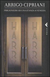 Prigioniero di una stanza a Venezia - Arrigo Cipriani - copertina