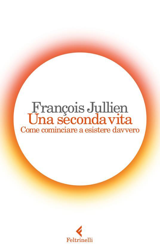 Una seconda vita. Come cominciare a esistere davvero - François Jullien - copertina