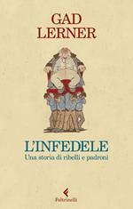 L' infedele. Una storia di ribelli e padroni