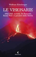 Le visionarie 1933-1943. Arendt, De Beauvoir, Rand, Weil e il pensiero della libertà