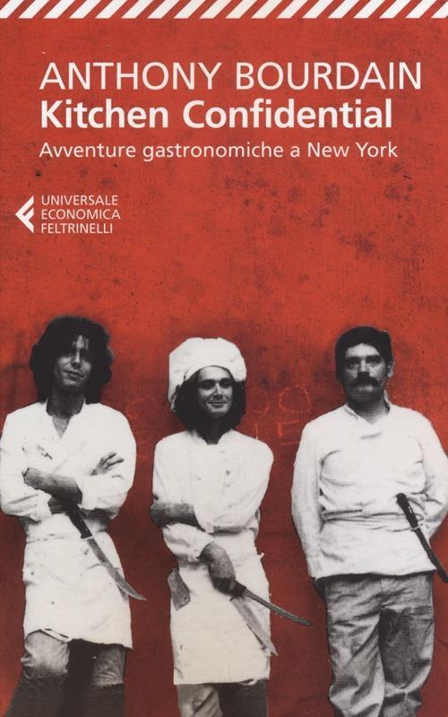 Kitchen confidential. Avventure gastronomiche a New York - Anthony Bourdain - copertina