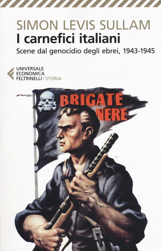 I carnefici italiani. Scene dal genocidio degli ebrei, 1943-1945 - Simon Levis Sullam - copertina