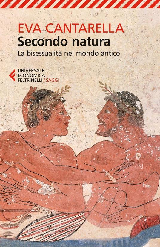 Secondo natura. La bisessualità nel mondo antico - Eva Cantarella - 2