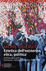 Archivio Foucault. Interventi, colloqui, interviste. Vol. 3: 1978-1985. Estetica dell'esistenza, etica, politica.