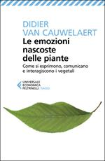 Le emozioni nascoste delle piante. Come si esprimono, comunicano e interagiscono i vegetali