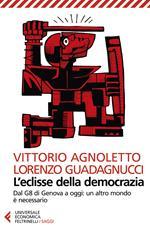 L' eclisse della democrazia. Dal G8 di Genova a oggi: un altro mondo è necessario. Nuova ediz.