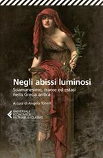 Negli abissi luminosi. Sciamanesimo, trance ed estasi nella Grecia antica
