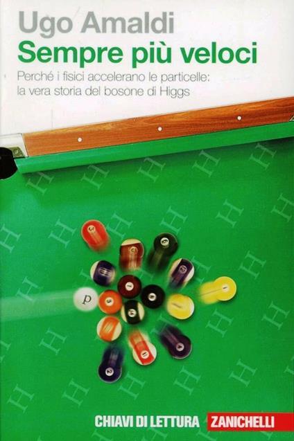 Sempre più veloci. Perché i fisici accelerano le particelle. La vera storia del bosone di Higgs. Con Contenuto digitale (fornito elettronicamente) - Ugo Amaldi - copertina