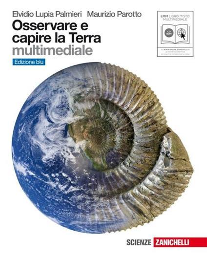 Osservare e capire la Terra. Ediz. blu. Per le Scuole superiori. Con espansione online - Maurizio Parotto,Elvidio Lupia Palmieri - copertina