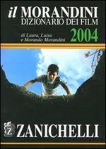 Il Morandini. Dizionario dei film 2004