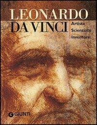 Leonardo da Vinci. Artista scienziato inventore. Ediz. illustrata - Simona Cremante - 2
