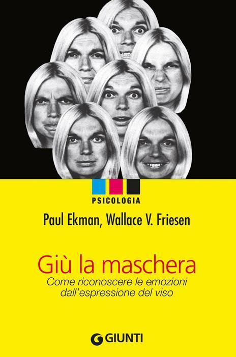Giù la maschera. Come riconoscere le emozioni dall'espressione del viso - Paul Ekman,Wallace V. Friesen - copertina