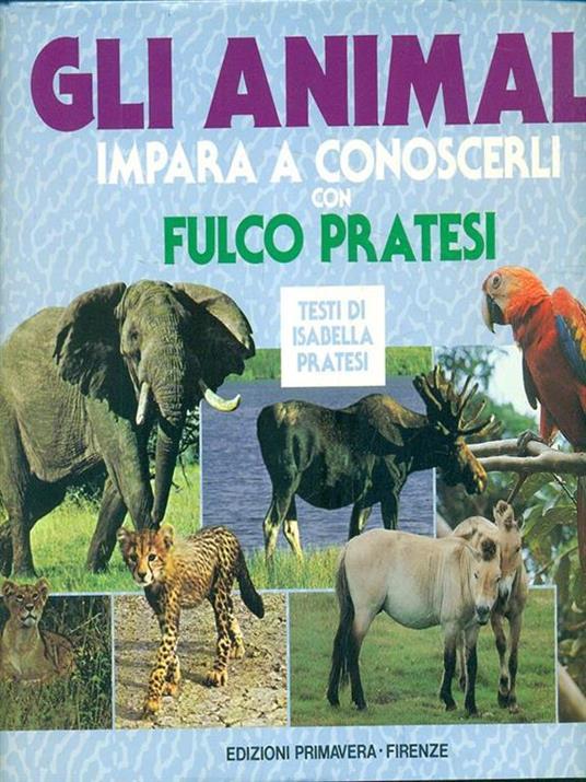Gli animali. Impara a conoscerli con Fulco Pratesi - Fulco Pratesi,Isabella Pratesi - copertina