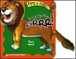 Il leone fa... grrr! Tira la coda. Ediz. illustrata