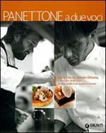 Panettone a due voci. Carlo Cracco, Davide Oldani e il lievito delle feste. Storia, tradizioni, cucina d'autore