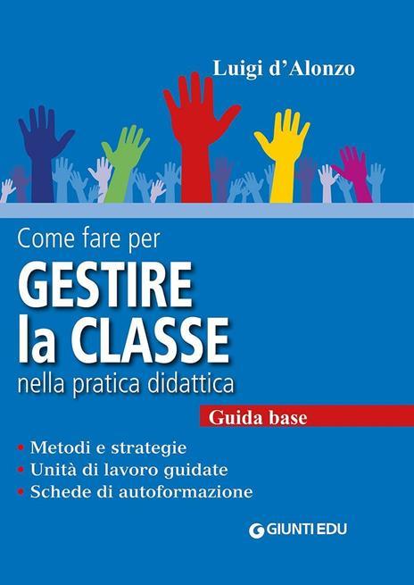 Come fare per gestire la classe nella pratica didattica. Guida base - Luigi D'Alonzo - copertina