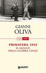 Primavera 1945. Il sangue della guerra civile