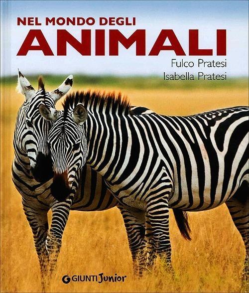 Nel mondo degli animali - Fulco Pratesi,Isabella Pratesi - copertina