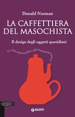 La caffettiera del masochista. Il design degli oggetti quotidiani