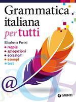 Grammatica italiana per tutti. Regole, spiegazioni, eccezioni, esempi, test