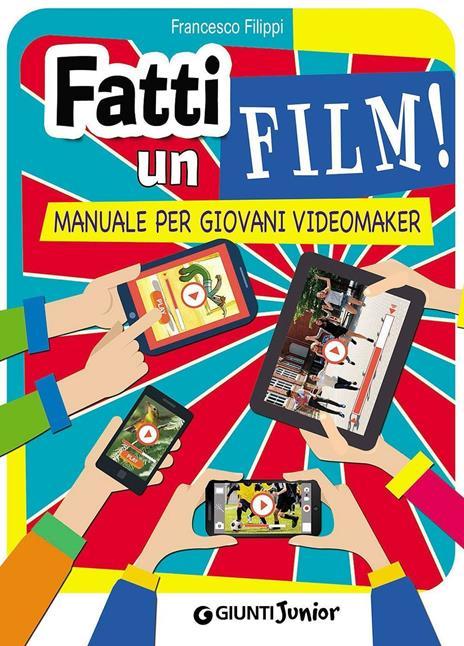 Fatti un film! Manuale per giovani videomaker - Francesco Filippi - copertina