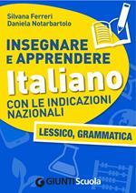 Insegnare e apprendere italiano con le indicazioni nazionali. Lessico, grammatica