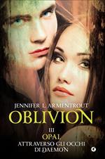 Opal attraverso gli occhi di Daemon. Oblivion. Vol. 3